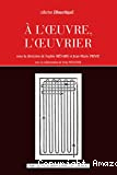 A l'oeuvre, l'oeuvrier